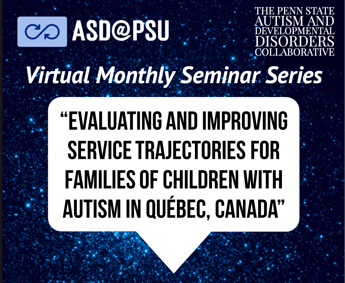 "The title of the webinar in front of a glittery blue background: ""ASD@PSU - Virtual Monthly Seminar Series - Evaluating and Improving Service Trajectories for Families of Children with Autism in Quebec, Canada"""