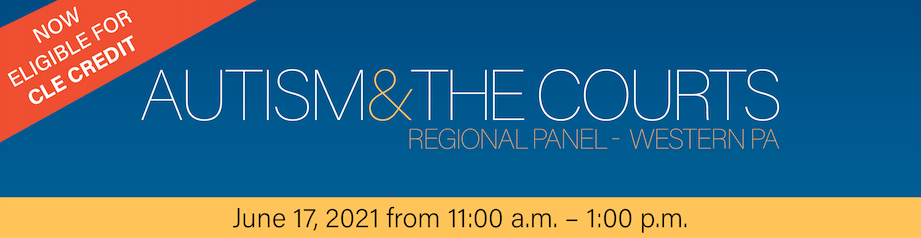 Banner with a blue background reading Autism & the Courts: Western Region Panel, June 17 from 11:00 am to 1:00 pm